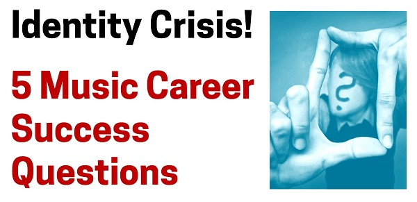 Identity Crisis + 5 Music Career Success Questions