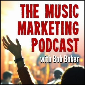 Music Marketing Podcast with Bob Baker