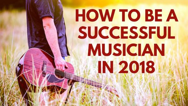 How to Be a Successful Musician in 2018